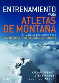 entrenamiento para atletas de montaña - el manual definitivo para esquiadores y corredores de montaña - Kilian Jornet / Steve House / Scott Johnston