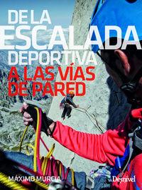 De La Escalada Deportiva A Las Vias De Pared - Maximo Murcia