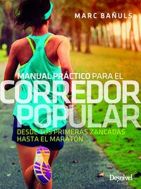 MANUAL PRACTICO PARA EL CORREDOR POPULAR - DESDE TUS PRIMERAS ZANCADAS HASTA EL MARATON