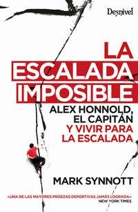 Escalada Imposible, La - Alex Honnold, El Capitan Y Vivir Para La Escalada - Mark Synnott