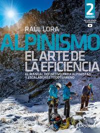 (2 ed) alpinismo, el arte de la eficiencia - el manual definitivo para alpinistas y escaladores todoterreno - Raul Lora
