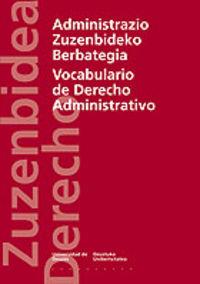 ADMINISTRAZIO ZUZENBIDEKO BERBATEGIA = VOCCABULARIO DE DERECHO ADMINISTRATIVO