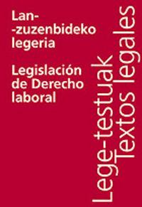 LAN-ZUZENBIDEKO LEGERIA / LEGISLACION DE DERECHO LABORAL