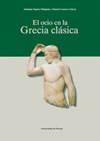 El ocio en la grecia clasica - Santiago Segura Munguia / Manuel Cuenca
