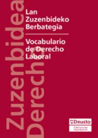 LAN ZUZENBIDEKO BERBATEGIA = VOCABULARIO DE DERECHO LABORAL