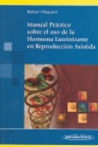 Manual Practico Sobre El Uso De La Hormona Luteinizante - Jose  Bellver Pradas  /  Antonio  Requena Miranda