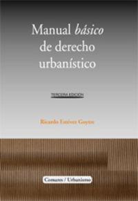 (3 Ed) Manual Basico De Derecho Urbanistico - Ricardo Estevez Goytre