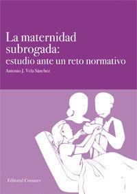 La  maternidad subrogada  -  Estudio Ante Un Reto Normativo - Antonio J. Vela Sanchez