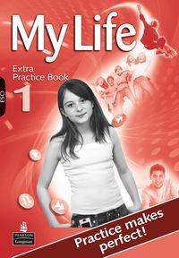 ESO 1 - MY LIFE 1 EXTRA PRACTICE BOOK