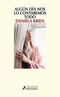 Algun Dia Nos Lo Contaremos Todo - Daniela Krien
