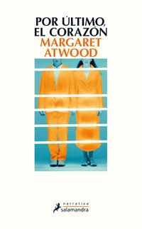 El Corazon por ultimo - Margaret Atwood