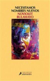 Necesitamos Nombres Nuevos - Noviolet Bulawayo