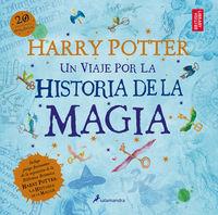 Harry Potter - Un Viaje Por La Historia De La Magia - J. K. Rowling
