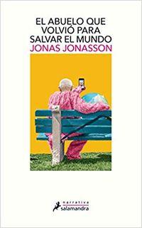 El abuelo que volvio para salvar el mundo - Jonas Jonasson