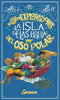 Isla De Las Brujas, La - El Club De Exploradores Del Oso Polar 2 - Alex Bell