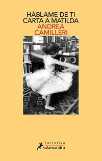 Hablame De Ti - Carta A Matilda - Andrea Camilleri