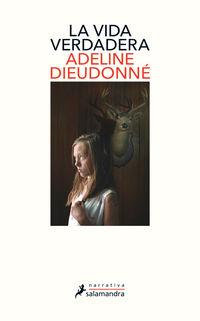 La vida verdadera - Adeline Dieudonne