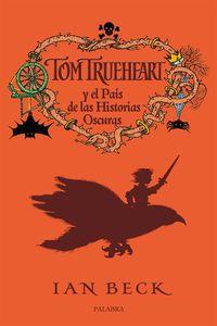 Tom Trueheart Y El Pais De Las Historias Oscuras - Ian Beck