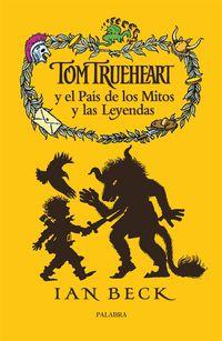 Tom Trueheart Y El Pais De Los Mitos Y Las Leyendas - Ian Beck