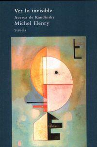 Ver Lo Invisible - Acerca De Kandinsky - Michel Henry