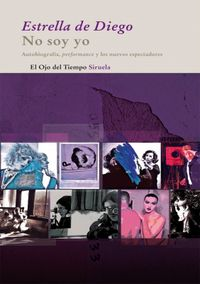No Soy Yo - Autobiografia Performance Y Los Nuevos Espectadores - Estrella De Diego