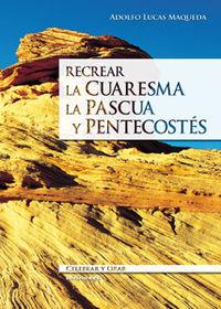 Recrear La Cuaresma, La Pascua Y Pentecostes - Adolfo Lucas Maqueda