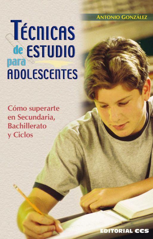 Tecnicas De Estudio Para Adolescentes - Como Superarte En Secundaria, Bachillerato Y Ciclos - Antonio Gonzalez Vinagre