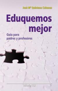 Eduquemos Mejor - Guia Para Padres Y Profesores - Jose Maria Quintana Cabanas