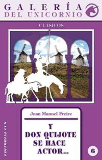 Y Don Quijote Se Hace Actor. .. - Juan Manuel Freire
