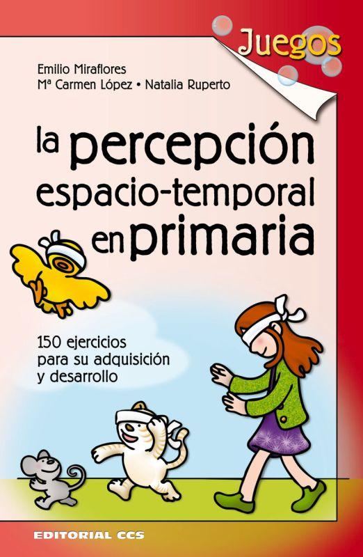 La percepcion espacio temporal en primaria - Emilio Miraflores / Mºcarmen Lopez / Natalia Ruperto