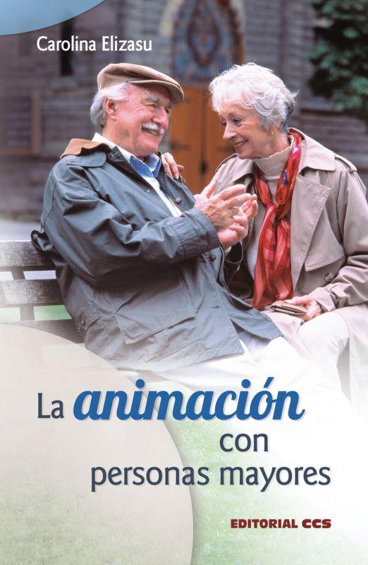 La animacion con personas mayores - Carolina Elizasu Miguens