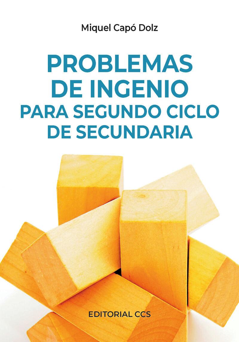 Problemas De Ingenio Para Segundo Ciclo De Secundaria - Miquel Capo Dolz