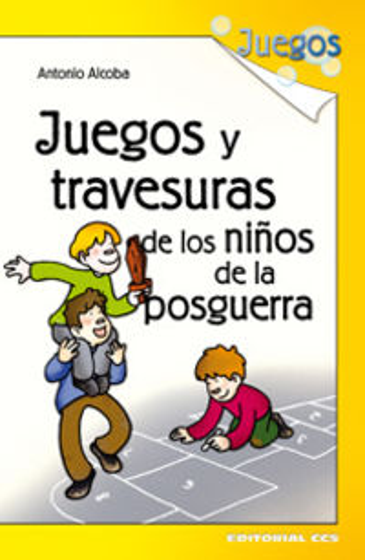 JUEGOS Y TRAVESURAS DE LOS NIÑOS EN LA POSGUERRA