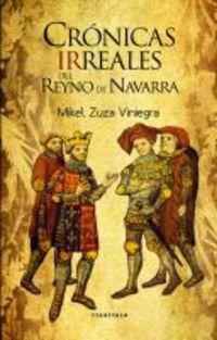 Cronicas Irreales Del Reyno De Navarra - Mikel Zuza Viniegra
