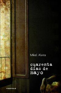 Cuarenta Dias De Mayo - Mikel Alvira Palacios