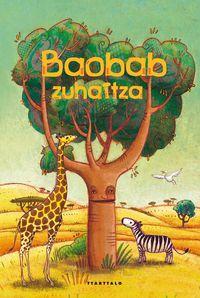 Baobab Zuhaitza - Louie Stowell / Laure Fournier (il. )