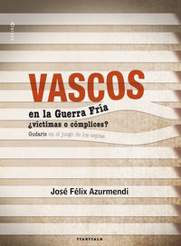 Vascos En La Guerra Fria ¿victimas O Complices? - Jose Felix Azurmendi Badiola