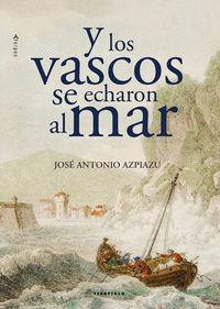Y Los Vascos Se Echaron Al Mar - Jose Antonio Azpiazu
