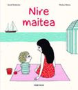 Nire Maitea - Astrid  Desbordes  /  Pauline   Martin (il. )