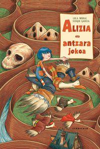 Alizia Eta Antzara Jokoa - Lola Moral / Sergio Garcia (il. )