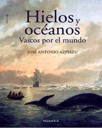 Hielos Y Oceanos - Vascos Por El Mundo - Jose Antonio Azpiazu Elorza
