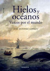 Hielos Y Oceános. Vascos Por El Mundo - José Antonio Azpiazu Elorza