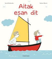 Aitak Esan Dit - Astrid Desbordes / Pauline Martin (il. )