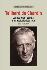 TEILHARD DE CHARDIN - L'APASSIONANT COMBAT D'UN EVOLUCIONISTA TOTAL