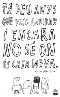 Fa Deu Anys Que Vaig Arribar I Encara No Se On Es Casa Meva - Victor Panicello