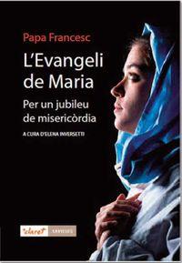L'evangeli De Maria - Per Un Jubileu De La Misericordia - Papa Francesc (papa Francisco)
