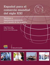 Español Para El Comercio Mundial Del Siglo Xxi - Angel  Felices Lago  /  Cecilia I.   Ruiz Lopez  /  Ana Mª  Corral Hernandez