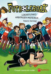 Futboleroak 1 - Lokartutako Arbitroen Misterioa - Roberto Garcia Santiago