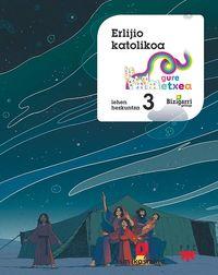 LH 3 - ERLIJIOA - GURE ETXEA - BIZIGARRI GEHIAGO