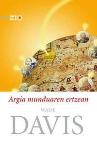 Argia Munduaren Ertzean - Wade Davis